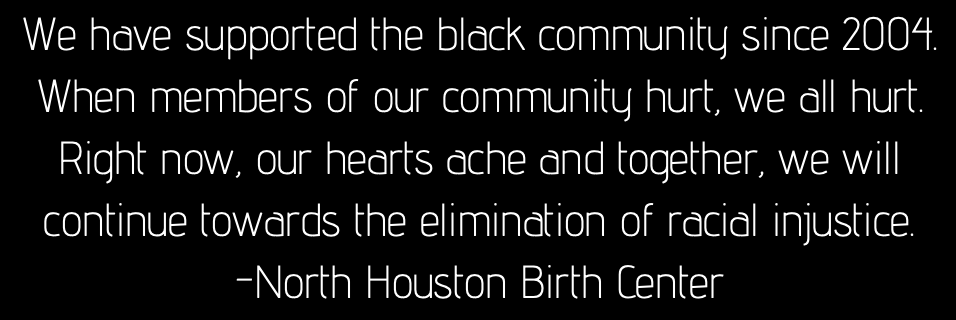 North Houston Birth Center Supports Black Lives Matter Community and all People of Color
